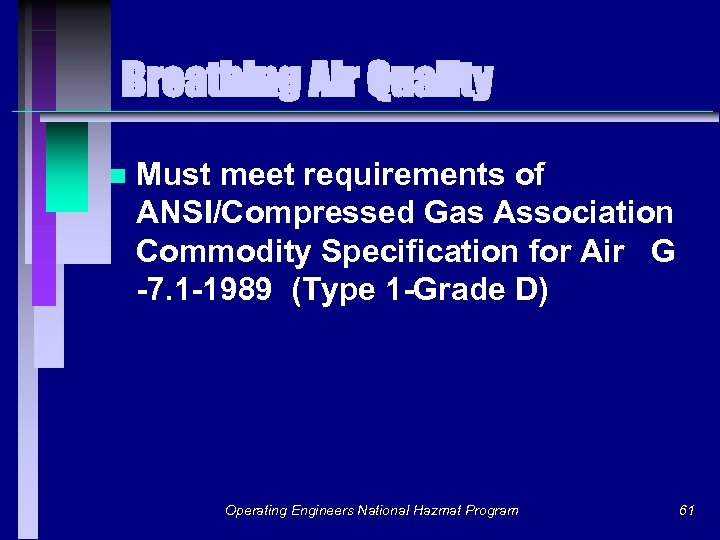 Breathing Air Quality n Must meet requirements of ANSI/Compressed Gas Association Commodity Specification for