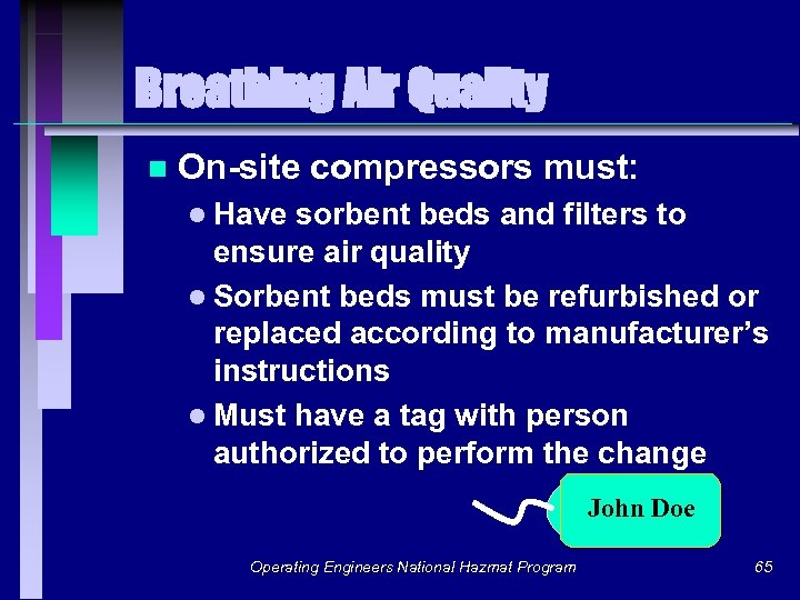Breathing Air Quality n On-site compressors must: l Have sorbent beds and filters to