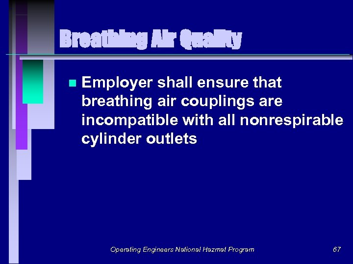 Breathing Air Quality n Employer shall ensure that breathing air couplings are incompatible with