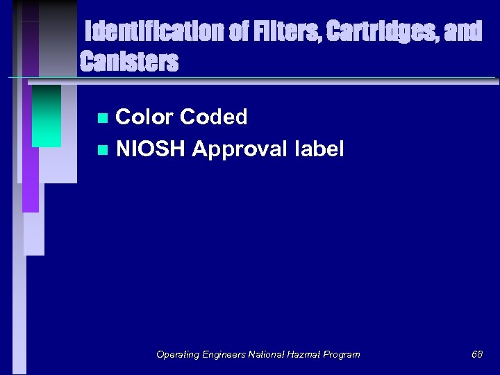 Identification of Filters, Cartridges, and Canisters Color Coded n NIOSH Approval label n Operating