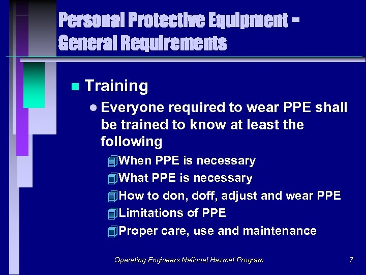 Personal Protective Equipment General Requirements n Training l Everyone required to wear PPE shall