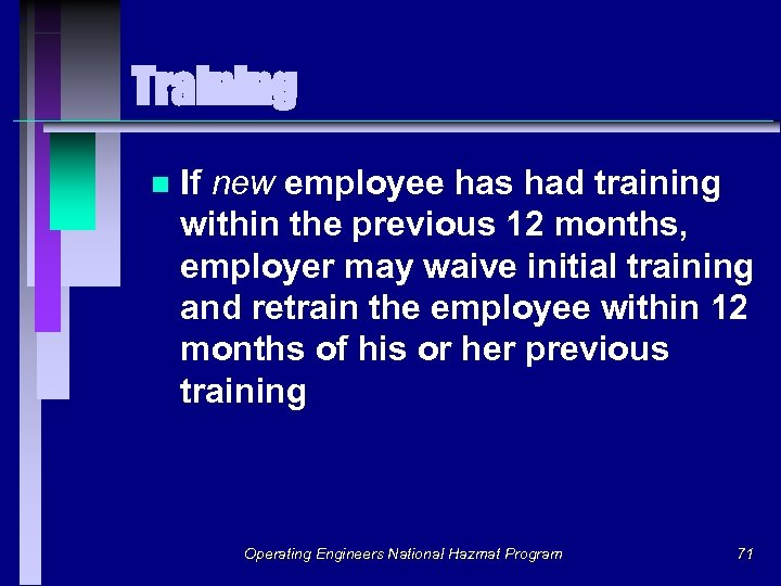 Training n If new employee has had training within the previous 12 months, employer