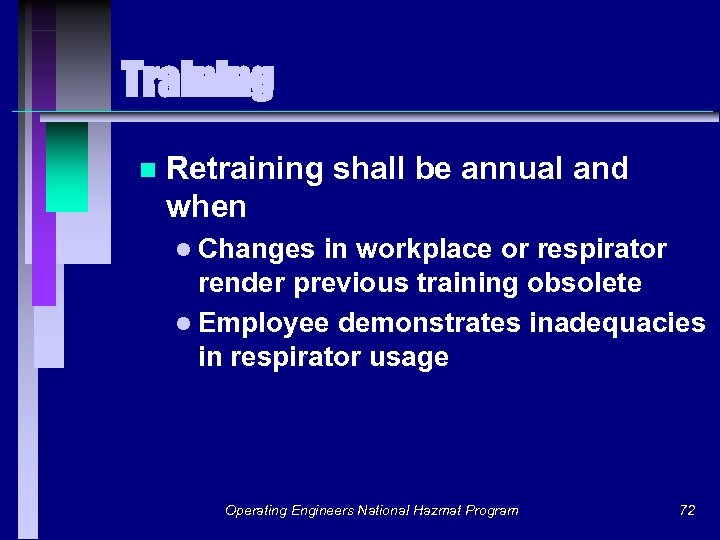 Training n Retraining shall be annual and when l Changes in workplace or respirator