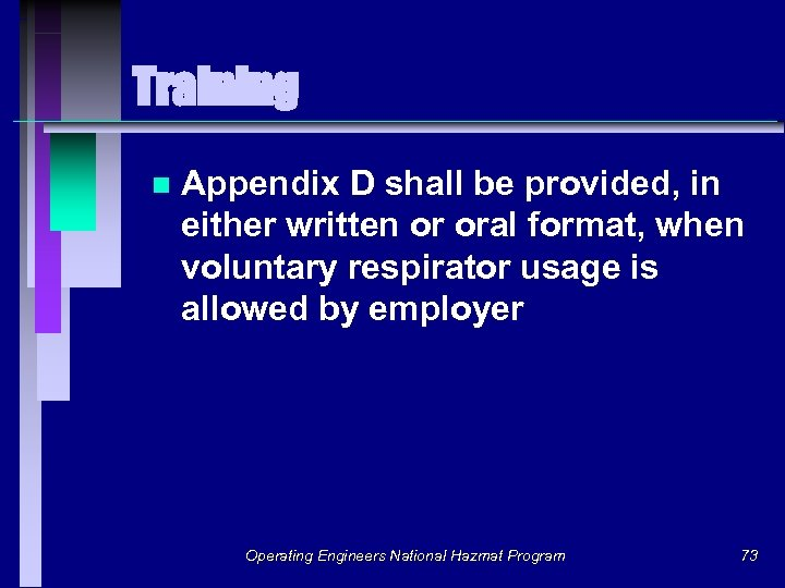 Training n Appendix D shall be provided, in either written or oral format, when