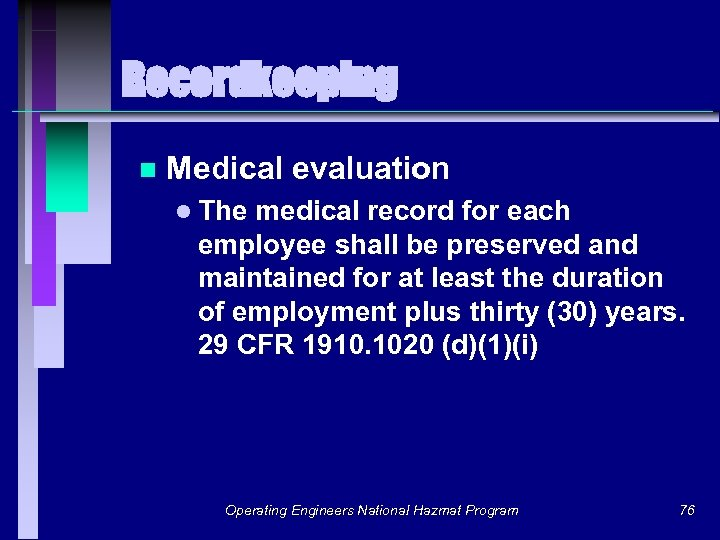 Recordkeeping n Medical evaluation l The medical record for each employee shall be preserved