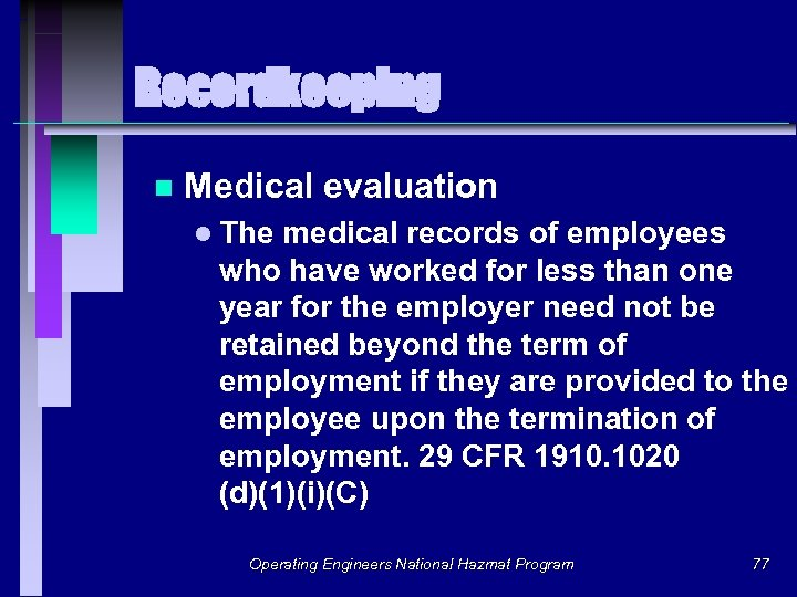 Recordkeeping n Medical evaluation l The medical records of employees who have worked for