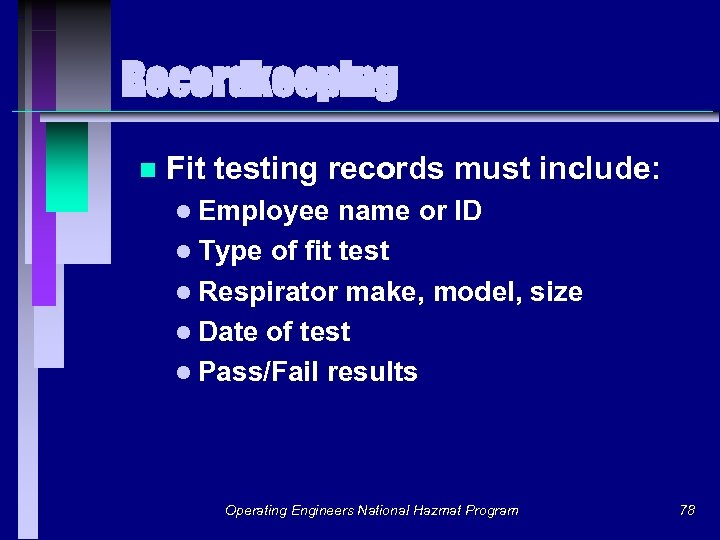 Recordkeeping n Fit testing records must include: l Employee name or ID l Type