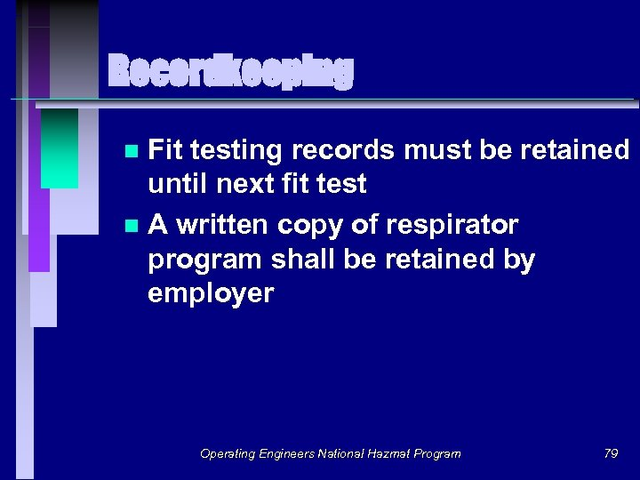 Recordkeeping Fit testing records must be retained until next fit test n A written