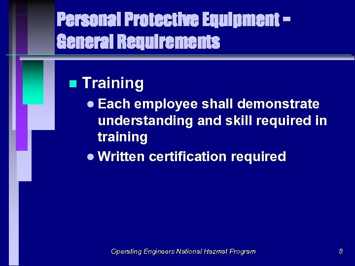 Personal Protective Equipment General Requirements n Training l Each employee shall demonstrate understanding and