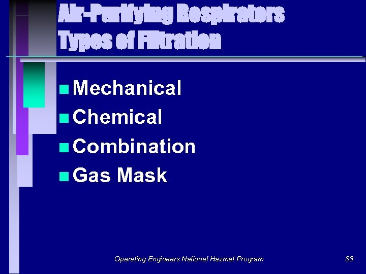 Air-Purifying Respirators Types of Filtration n Mechanical n Chemical n Combination n Gas Mask
