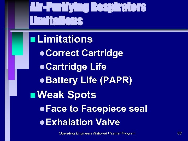 Air-Purifying Respirators Limitations n Limitations l. Correct Cartridge l. Cartridge Life l. Battery Life