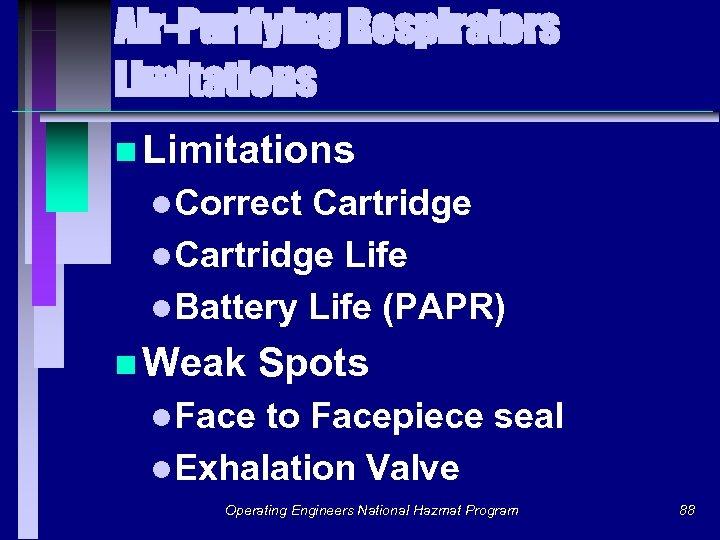 Air-Purifying Respirators Limitations n Limitations l. Correct Cartridge l. Cartridge Life l. Battery Life