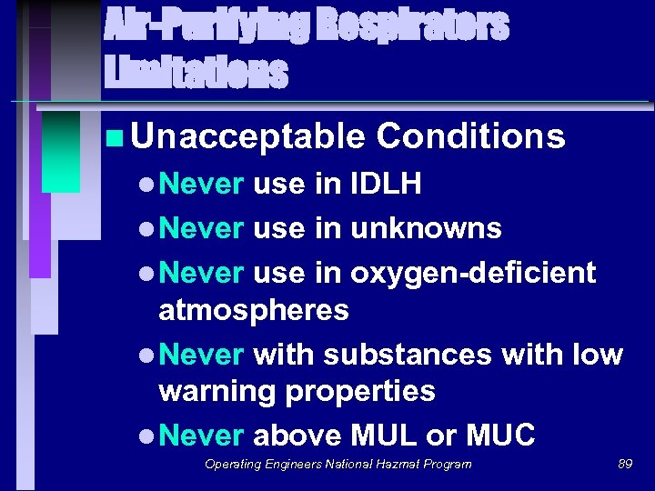 Air-Purifying Respirators Limitations n Unacceptable Conditions l Never use in IDLH l Never use