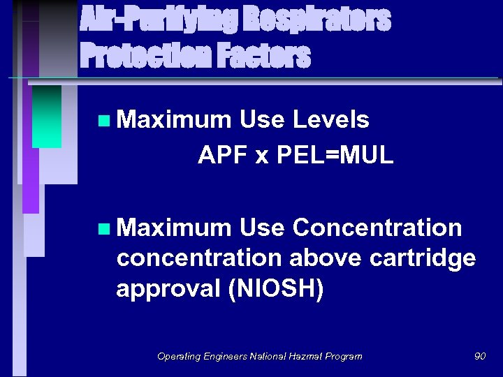 Air-Purifying Respirators Protection Factors n Maximum Use Levels APF x PEL=MUL n Maximum Use