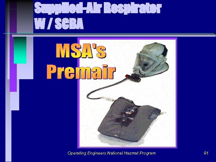 Supplied-Air Respirator W / SCBA Operating Engineers National Hazmat Program 91