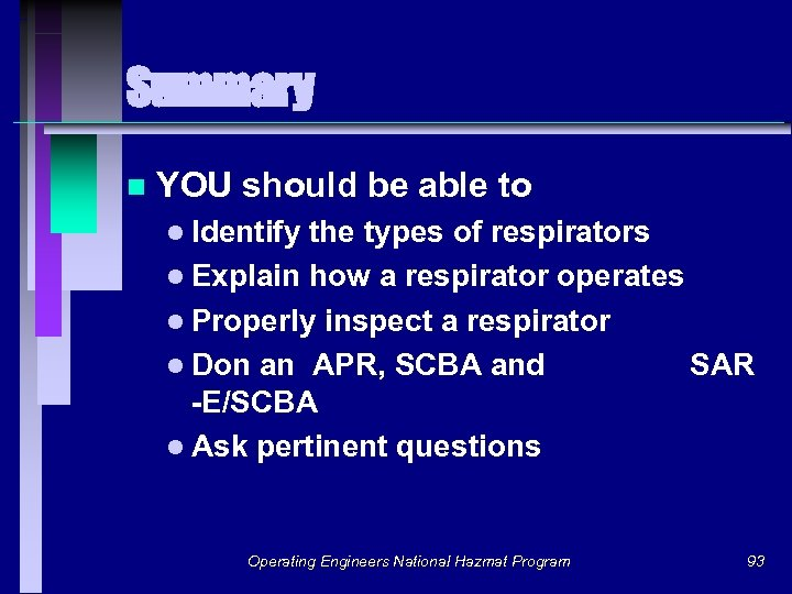 Summary n YOU should be able to l Identify the types of respirators l