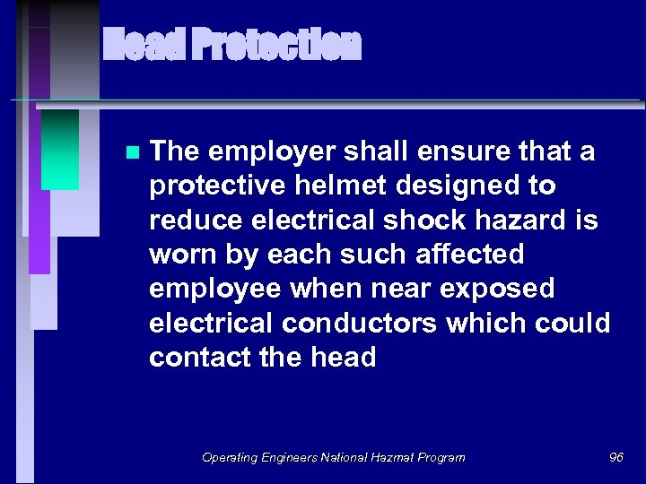 Head Protection n The employer shall ensure that a protective helmet designed to reduce