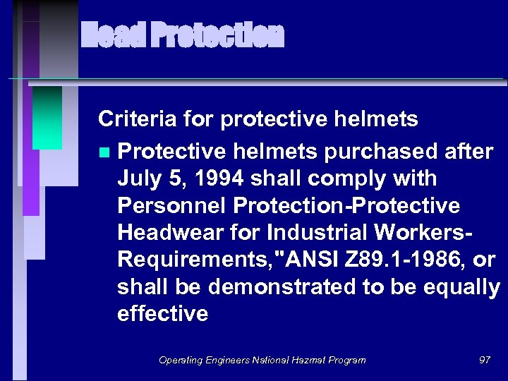 Head Protection Criteria for protective helmets n Protective helmets purchased after July 5, 1994