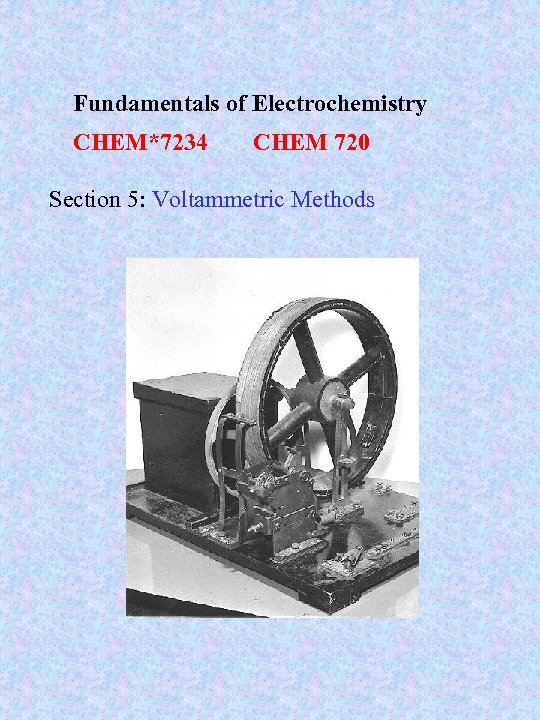 Fundamentals of Electrochemistry CHEM*7234 CHEM 720 Section 5: Voltammetric Methods