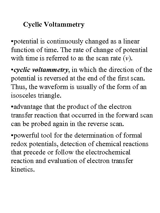 Cyclic Voltammetry • potential is continuously changed as a linear function of time. The