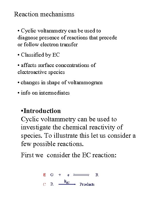 Reaction mechanisms • Cyclic voltammetry can be used to diagnose presence of reactions that