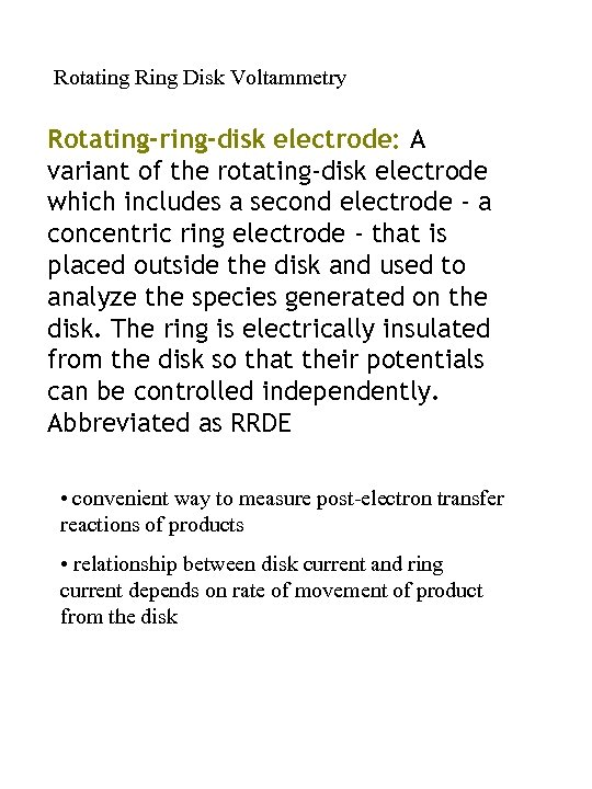Rotating Ring Disk Voltammetry Rotating-ring-disk electrode: A variant of the rotating-disk electrode which includes