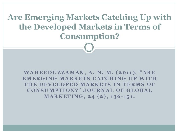 Are Emerging Markets Catching Up with the Developed Markets in Terms of Consumption? WAHEEDUZZAMAN,