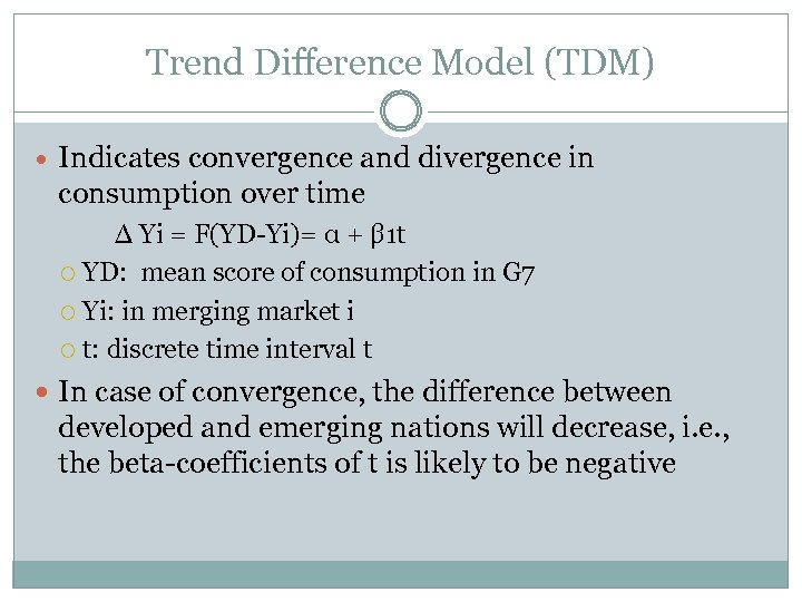 Trend Difference Model (TDM) Indicates convergence and divergence in consumption over time ∆ Yi
