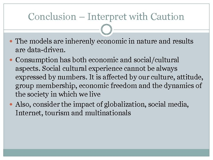 Conclusion – Interpret with Caution The models are inherenly economic in nature and results