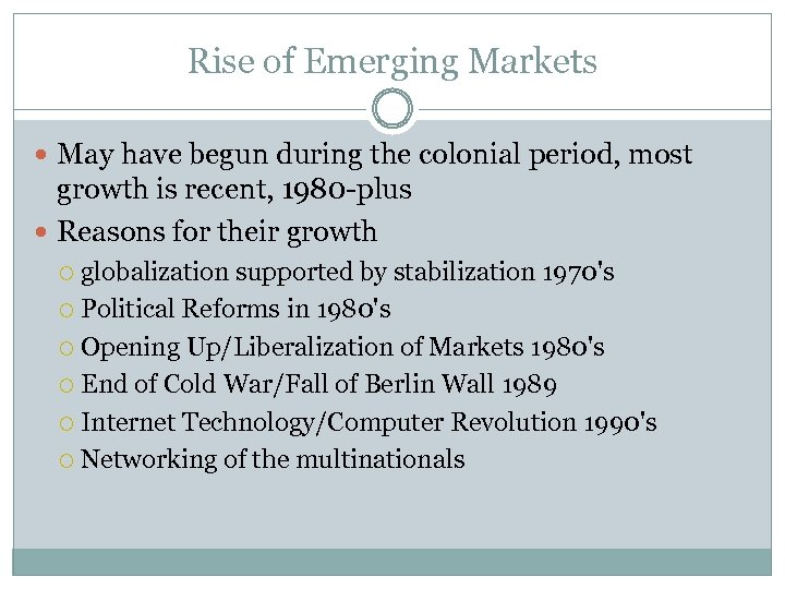 Rise of Emerging Markets May have begun during the colonial period, most growth is