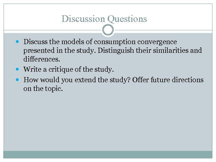Discussion Questions Discuss the models of consumption convergence presented in the study. Distinguish their