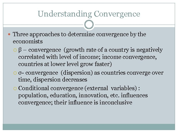 Understanding Convergence Three approaches to determine convergence by the economists β – convergence (growth