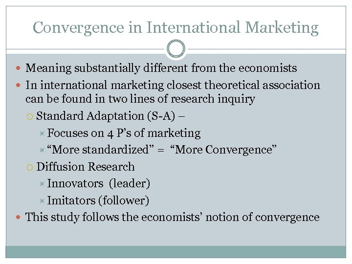 Convergence in International Marketing Meaning substantially different from the economists In international marketing closest
