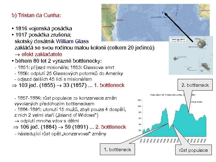 b) Tristan da Cunha: • 1816 vojenská posádka • 1917 posádka zrušena; skotský desátník