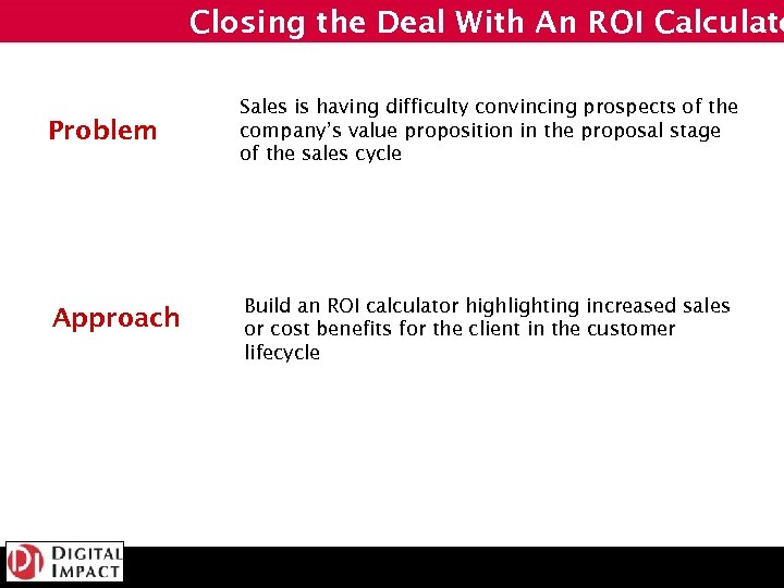 Closing the Deal With An ROI Calculato Problem Approach Sales is having difficulty convincing