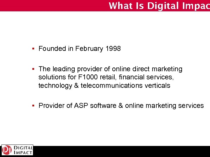 What Is Digital Impac § Founded in February 1998 § The leading provider of