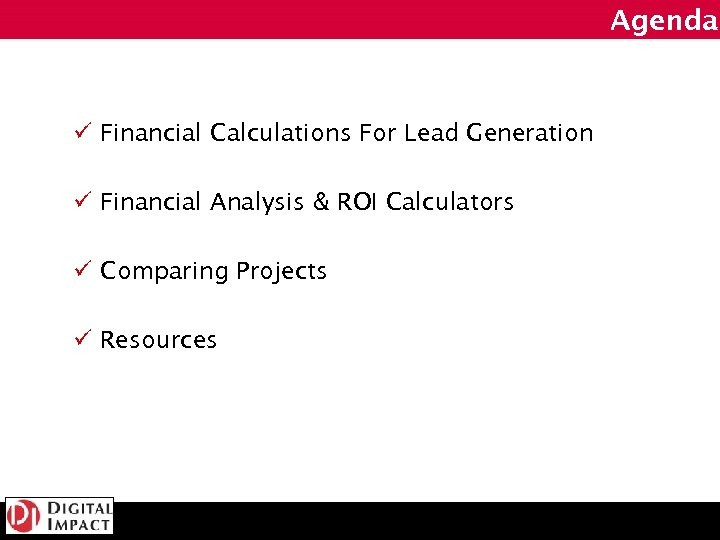 Agenda ü Financial Calculations For Lead Generation ü Financial Analysis & ROI Calculators ü