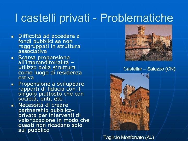 I castelli privati - Problematiche n n Difficoltà ad accedere a fondi pubblici se