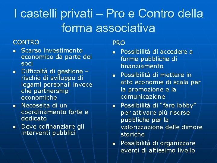 I castelli privati – Pro e Contro della forma associativa CONTRO n Scarso investimento