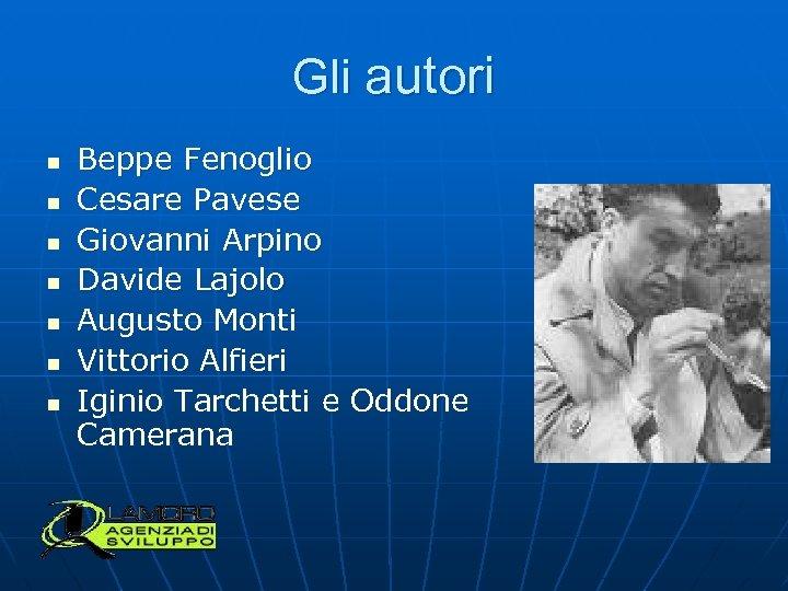 Gli autori n n n n Beppe Fenoglio Cesare Pavese Giovanni Arpino Davide Lajolo