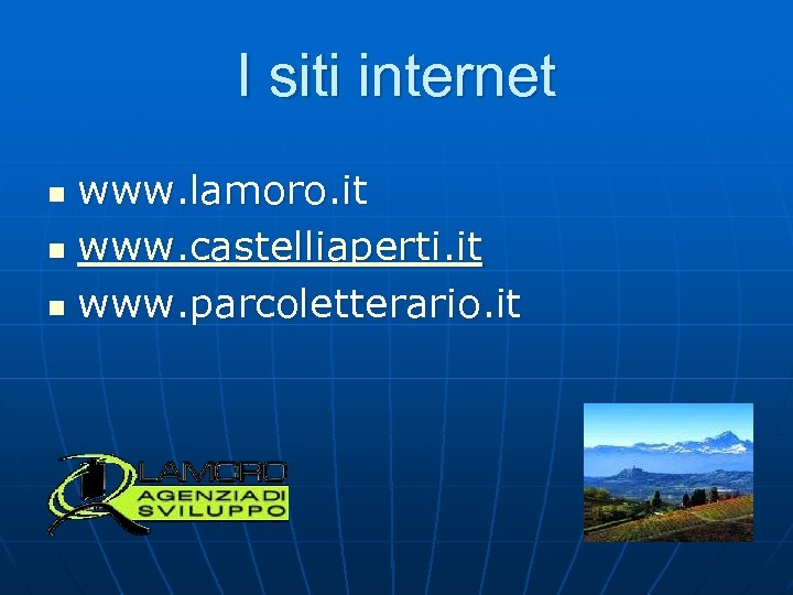I siti internet www. lamoro. it n www. castelliaperti. it n www. parcoletterario. it
