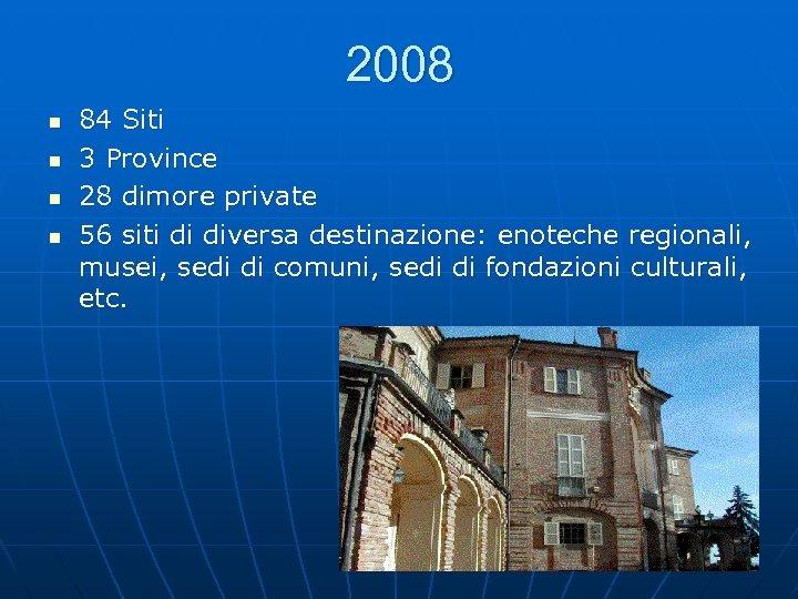 2008 n n 84 Siti 3 Province 28 dimore private 56 siti di diversa