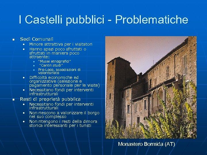 I Castelli pubblici - Problematiche n Sedi Comunali • Minore attrattiva per i visitatori