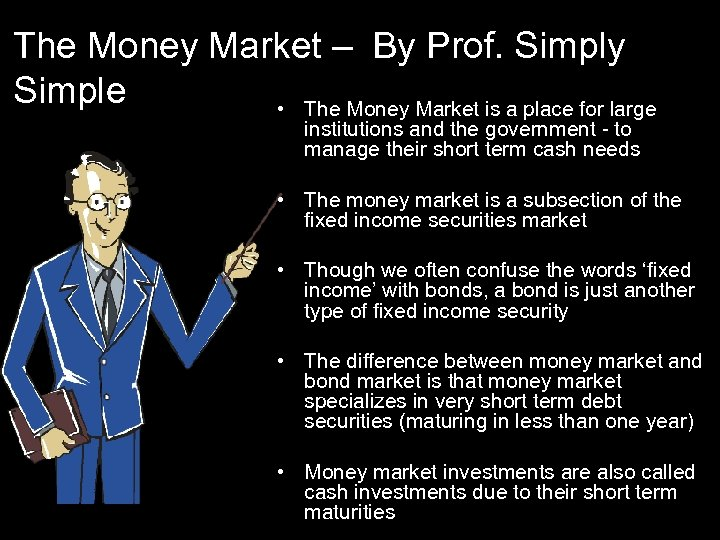The Money Market – By Prof. Simply Simple • The Money Market is a