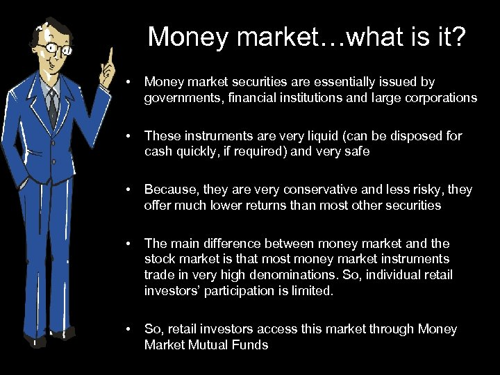 Money market…what is it? • Money market securities are essentially issued by governments, financial