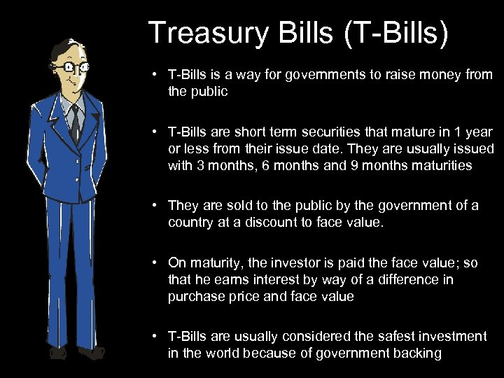 Treasury Bills (T-Bills) • T-Bills is a way for governments to raise money from