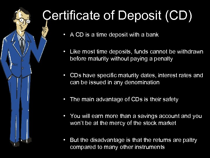 Certificate of Deposit (CD) • A CD is a time deposit with a bank