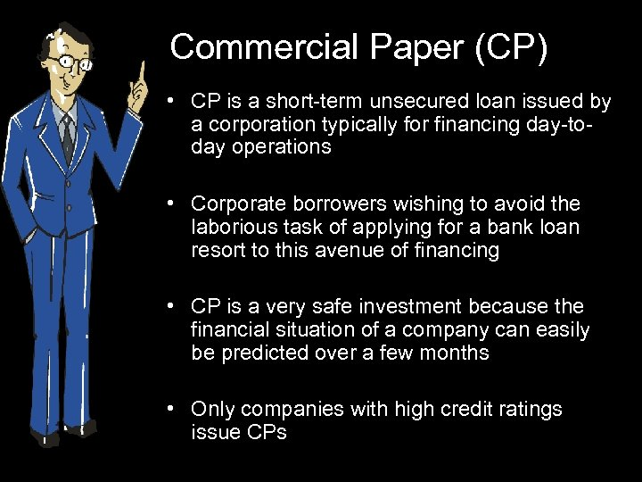 Commercial Paper (CP) • CP is a short-term unsecured loan issued by a corporation
