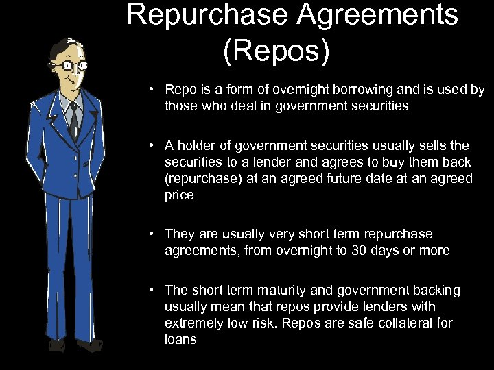 Repurchase Agreements (Repos) • Repo is a form of overnight borrowing and is used