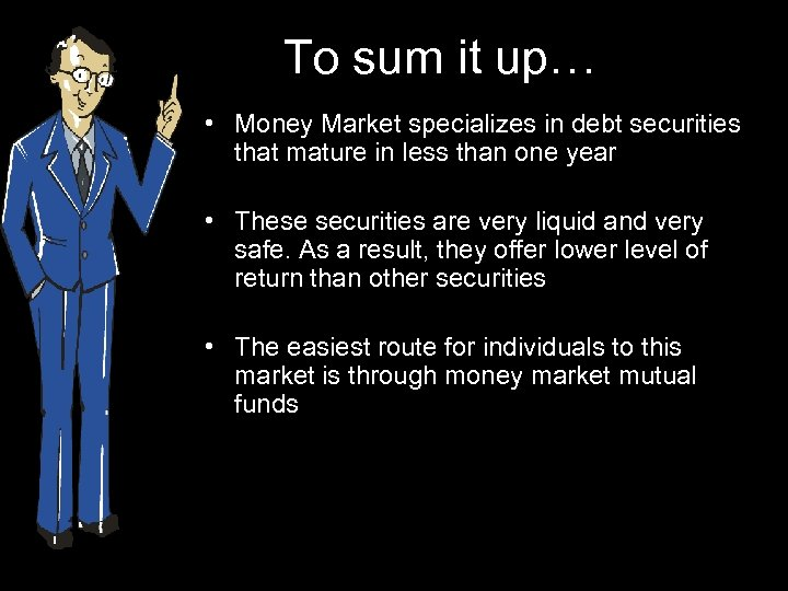 To sum it up… • Money Market specializes in debt securities that mature in